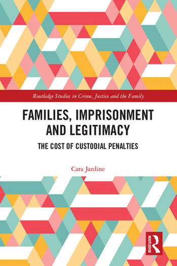 Families, Imprisonment and Legitimacy The Cost of Custodial Penalties book cover
