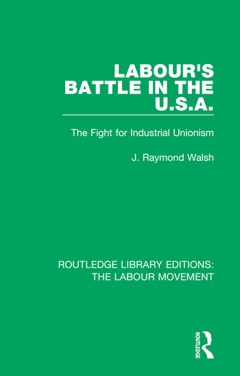 Labour's Battle in the U.S.A he Fight for Industrial Unionism book cover