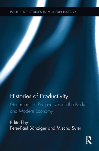 Histories of Productivity Genealogical Perspectives on the Body and Modern Economy book cover