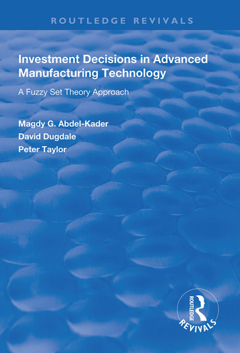 Investment Decisions in Advanced Manufacturing Technology A Fuzzy Set Theory Approach book cover
