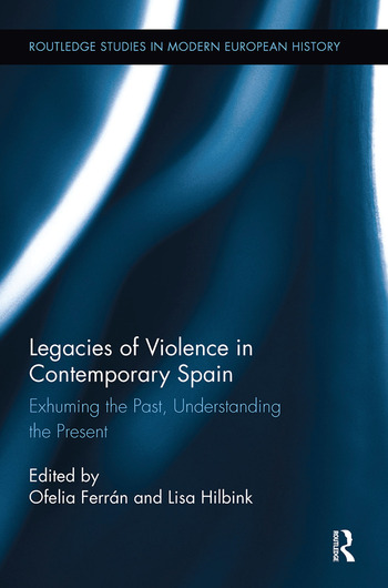 Legacies of Violence in Contemporary Spain Exhuming the Past, Understanding the Present book cover