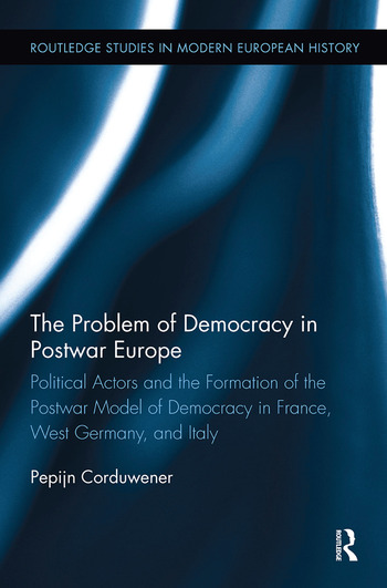 The Problem of Democracy in Postwar Europe Political Actors and the Formation of the Postwar Model of Democracy in France, West Germany and Italy book cover