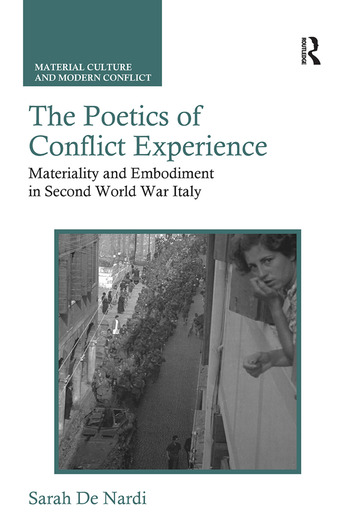 The Poetics of Conflict Experience Materiality and Embodiment in Second World War Italy book cover