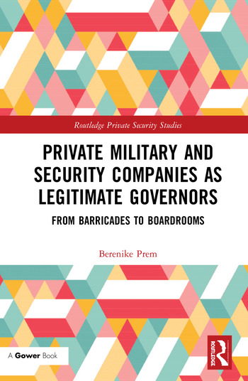 Private Military and Security Companies as Legitimate Governors From Barricades to Boardrooms book cover