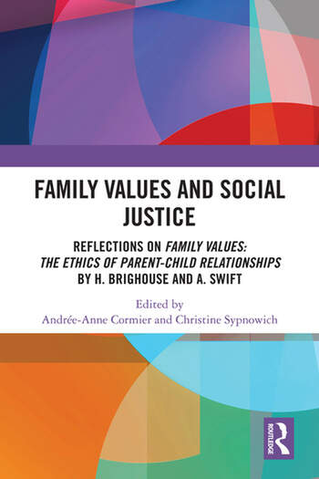 Family Values and Social Justice Reflections on Family Values: the Ethics of Parent-Child Relationships by H. Brighouse and A. Swift book cover