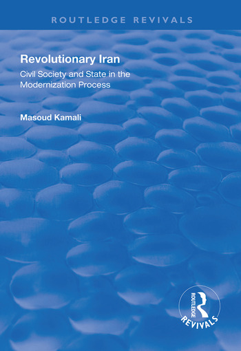Revolutionary Iran Civil Society and State in the Modernization Process book cover