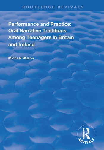 Performance and Practice Oral Narrative Traditions Amongst Teenagers in Britain and Ireland book cover