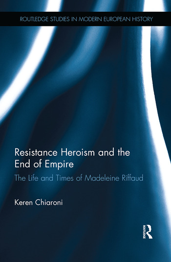 Resistance Heroism and the End of Empire The Life and Times of Madeleine Riffaud book cover