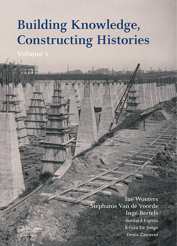 Building Knowledge, Constructing Histories, Volume 1 Proceedings of the 6th International Congress on Construction History (6ICCH 2018), July 9-13, 2018, Brussels, Belgium book cover