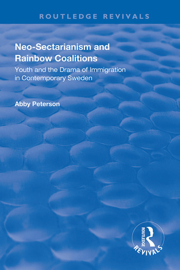 Neo-sectarianism and Rainbow Coalitions Youth and the Drama of Immigration in Contemporary Sweden book cover