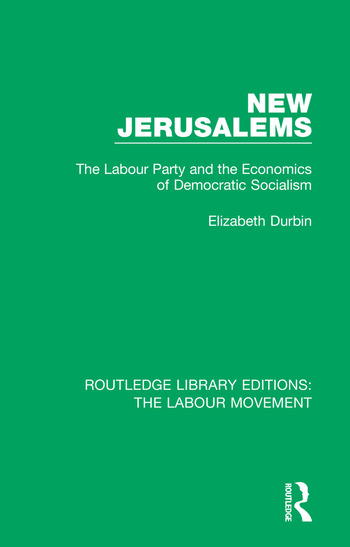 New Jerusalems The Labour Party and the Economics of Democratic Socialism book cover