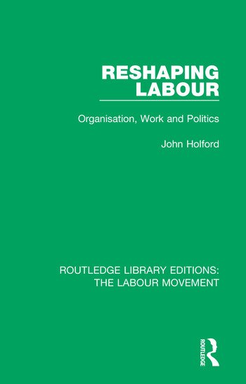 Reshaping Labour Organisation, Work and Politics book cover