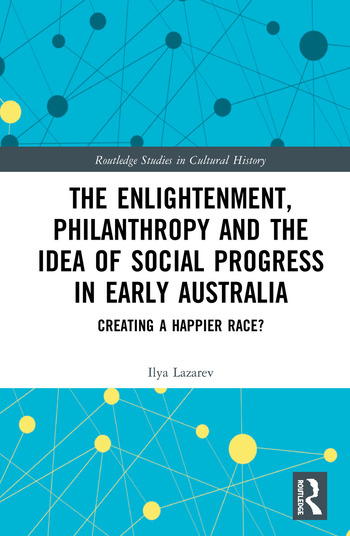 The Enlightenment, Philanthropy and the Idea of Social Progress in Early Australia Creating a Happier Race? book cover
