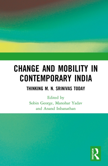 Change and Mobility in Contemporary India Thinking M N Srinivas Today book cover