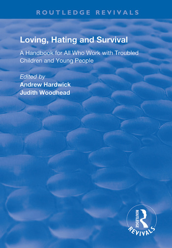 Loving, Hating and Survival Handbook for All Who Work with Troubled Children and Young People book cover