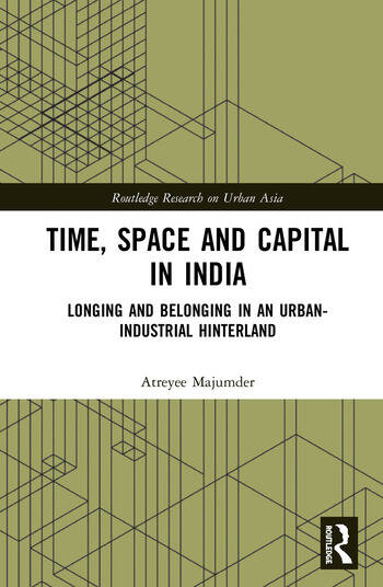 Time, Space and Capital in India Longing and Belonging in an Urban-Industrial Hinterland book cover