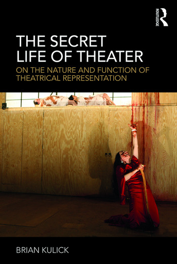 The Secret Life of Theater On the Nature and Function of Theatrical Representation book cover