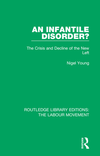 An Infantile Disorder? The Crisis and Decline of the New Left book cover