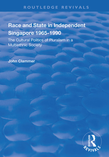Race and State in Independent Singapore 1965–1990 The Cultural Politics of Pluralism in a Multiethnic Society book cover