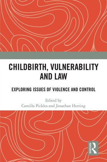 Childbirth, Vulnerability and Law Exploring Issues of Violence and Control book cover