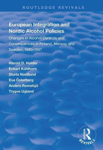 European Integration and Nordic Alcohol Policies Changes in Alcohol Controls and Consequences in Finland, Norway and Sweden, 1980-97 book cover