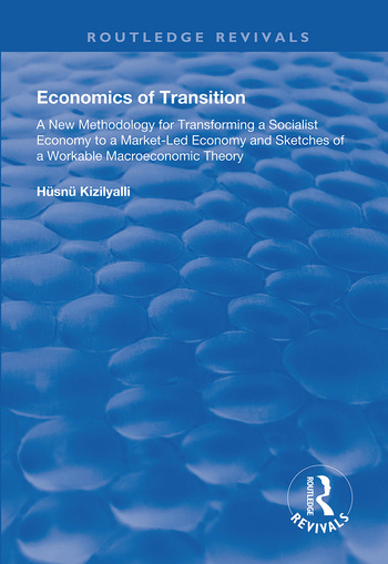 Economics of Transition A New Methodology for Transforming a Socialist Economy to a Market-led Economy book cover