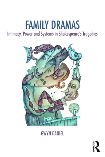 Family Dramas Intimacy, Power and Systems in Shakespeare's Tragedies book cover