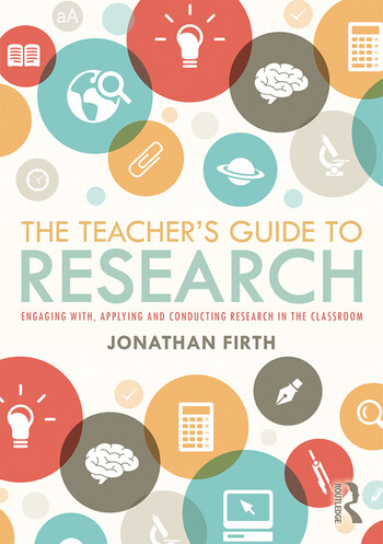 The Teacher's Guide to Research Engaging with, Applying and Conducting Research in the Classroom book cover