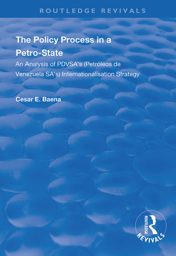 The Policy Process in a Petro-State An Analysis of PDVSA's (Petróleos de Venezuela SA's) Internationalisation Strategy book cover