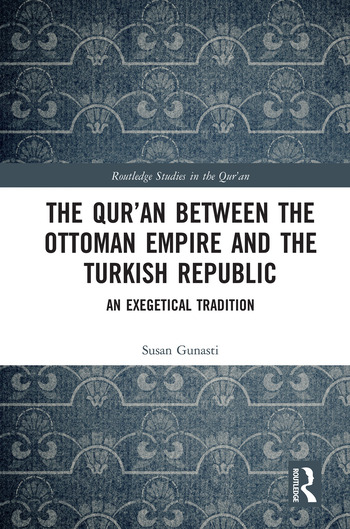 The Qur'an between the Ottoman Empire and the Turkish Republic An Exegetical Tradition book cover