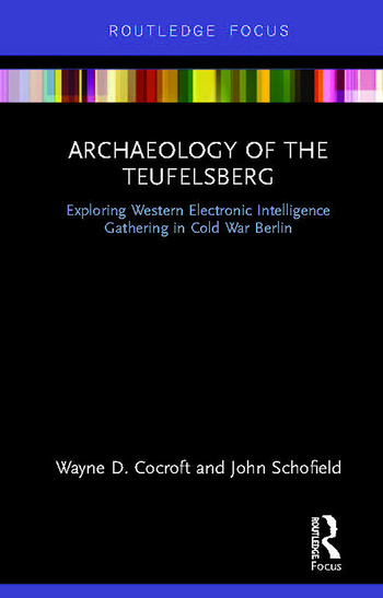 Archaeology of The Teufelsberg Exploring Western Electronic Intelligence Gathering in Cold War Berlin book cover