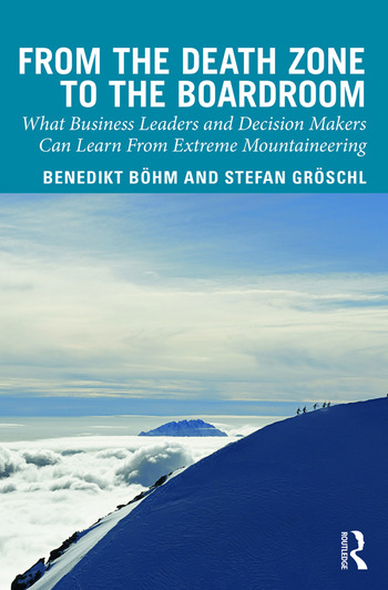 From the Death Zone to the Boardroom What Business Leaders and Decision Makers Can Learn From Extreme Mountaineering book cover