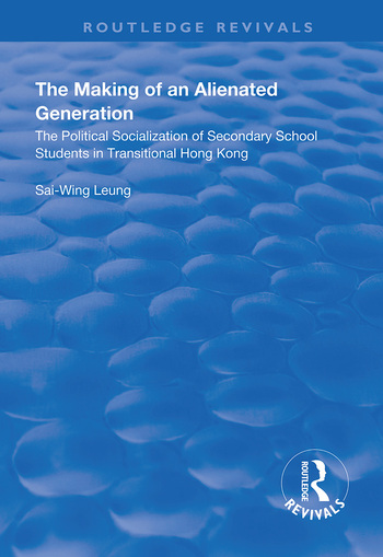 The Making of an Alienated Generation Political Socialization of Secondary School Students in Transitional Hong Kong book cover