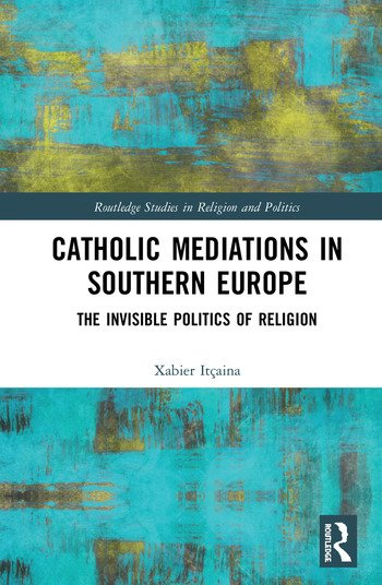 Catholic Mediations in Southern Europe The Invisible Politics of Religion book cover