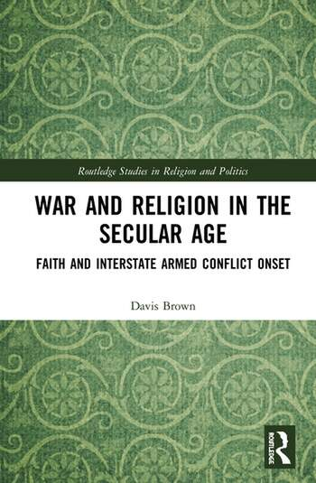 War and Religion in the Secular Age Faith and Interstate Armed Conflict Onset book cover