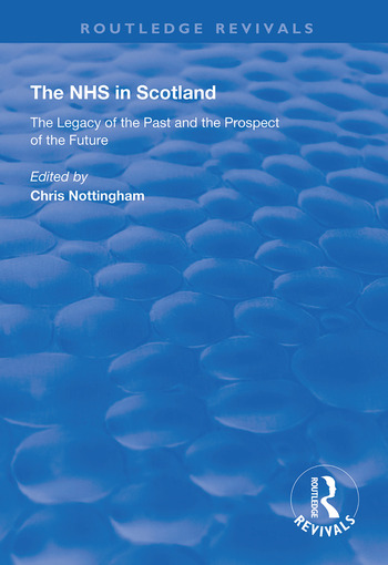 The NHS in Scotland The Legacy of the Past and the Prospect of the Future book cover