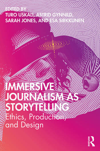 Immersive Journalism as Storytelling Ethics, Production and Design book cover
