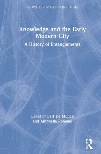 Knowledge and the Early Modern City A History of Entanglements book cover
