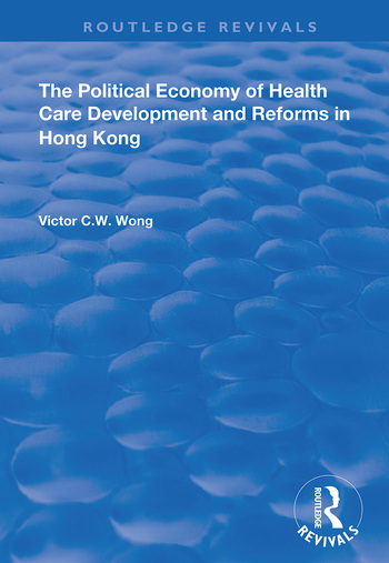 The Political Economy of Health Care Development and Reforms in Hong Kong book cover