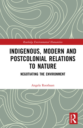 Indigenous, Modern and Postcolonial Relations to Nature Negotiating the Environment book cover