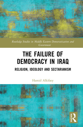 The Failure of Democracy in Iraq Religion, Ideology and Sectarianism book cover