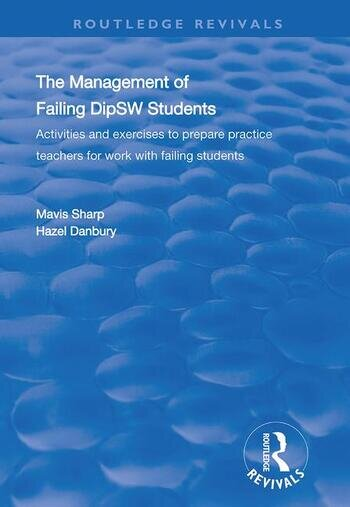The Management of Failing DipSW Students Activities and Exercises to Prepare Practice Teachers for Work with Failing Students book cover
