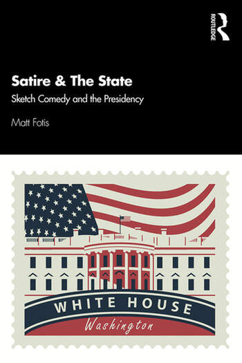 Satire & The State Sketch Comedy and the Presidency book cover