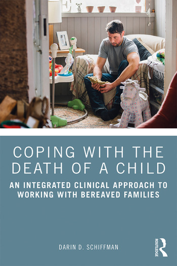 Coping with the Death of a Child An Integrated Clinical Approach to Working with Bereaved Families book cover