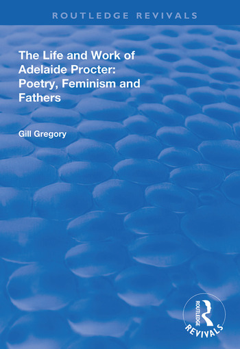 The Life and Work of Adelaide Procter Poetry, Feminism and Fathers book cover
