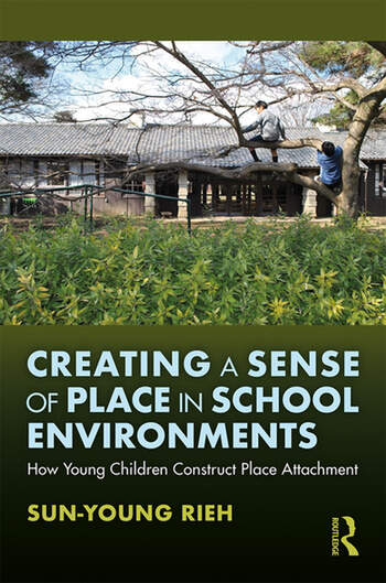 Creating a Sense of Place in School Environments How Young Children Construct Place Attachment book cover