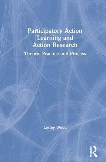 Participatory Action Learning and Action Research Theory, Practice and Process book cover