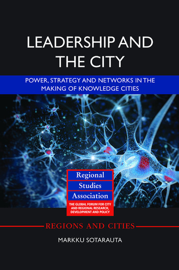 Leadership and the City Power, strategy and networks in the making of knowledge cities book cover