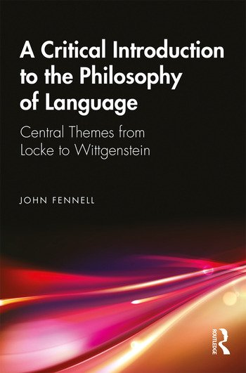 A Critical Introduction to the Philosophy of Language Central Themes from Locke to Wittgenstein book cover