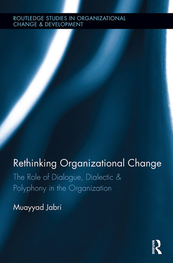 Rethinking Organizational Change The Role of Dialogue, Dialectic & Polyphony in the Organization book cover